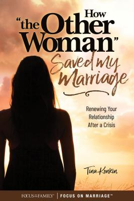 How the Other Woman Saved My Marriage: Renewing Your Relationship After a Crisis
