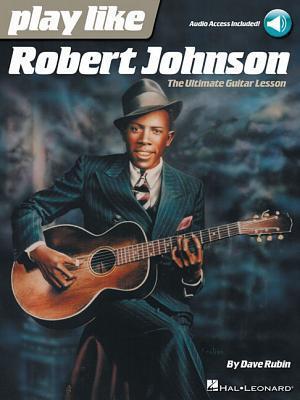 Play Like Robert Johnson: The Ultimate Guitar Lesson