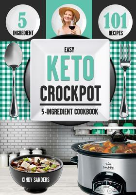 Keto Diet 5-Ingredient Crock Pot Cookbook 2019: Most Affordable, Quick & Easy 5-Ingredient or Less Slow Cooker Recipes on the Ketogenic Diet