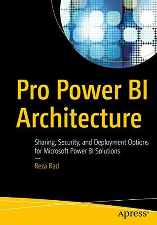 Pro Power BI Architecture: Sharing, Security, and Deployment Options for Microsoft Power BI Solutions