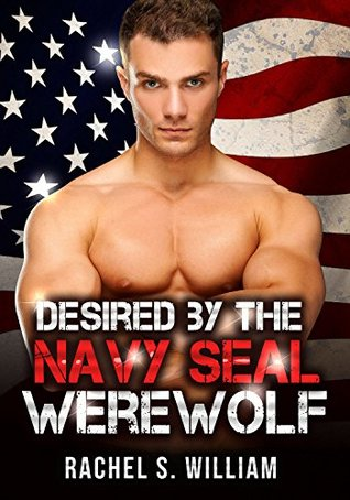 Desired by the Navy Seal Werewolf: Paranormal Shifter Navy Seal Standalone Military Romance (Paranormal Action Adventure Shifter Interracial Romance)