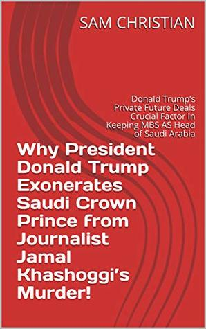 Why President Donald Trump Exonerates Saudi Crown Prince from Journalist Jamal Khashoggi's Murder!: Donald Trump's Private Future Deals Crucial Factor in Keeping MBS AS Head of Saudi Arabia