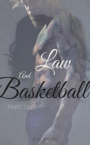 Law And Basketball: Part Two (Law And Basketball series Book 2)
