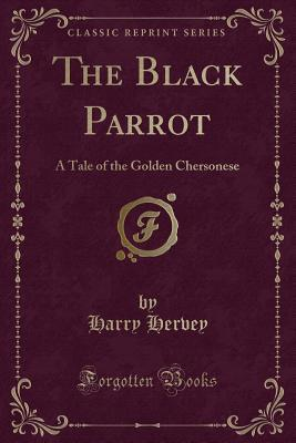 The Black Parrot: A Tale of the Golden Chersonese