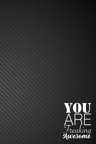 You are Freaking Awesome: Lined Notebook and Journals Ruled Note Diary (6x9 inches) - 110 Pages - Black Cover