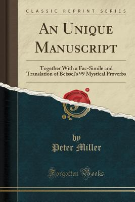 An Unique Manuscript: Together with a Fac-Simile and Translation of Beissel's 99 Mystical Proverbs