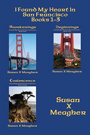 I Found My Heart in San Francisco: Book 1-3: Awakenings, Beginnings, Coalescence