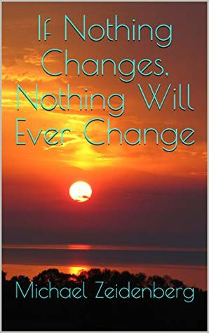 If Nothing Changes, Nothing Will Ever Change