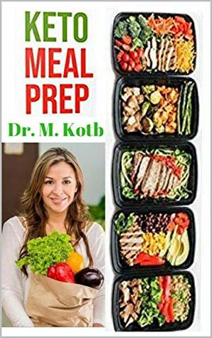 Keto meal prep : The Essential Blueprint to Losing 22 Pounds in 4 Weeks (Healthy Eating Book 6)