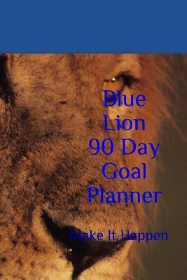 Blue Lion 90 Day Goal Planner: Make It Happen