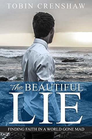 The Beautiful Lie : Finding Faith in a World Gone Mad