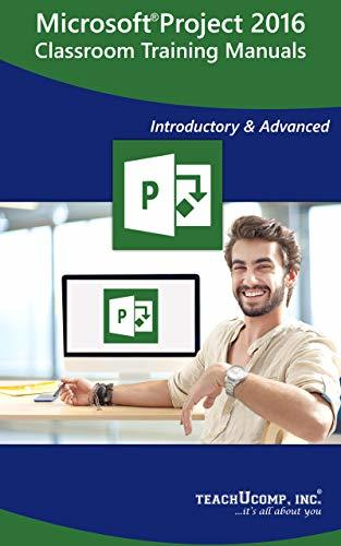 Microsoft Project 2016 Training Manual Classroom Tutorial Book: Your Guide to Understanding and Using Microsoft Project