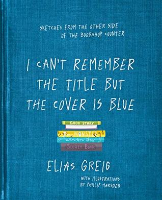 I Can't Remember the Title but the Cover is Blue: Sketches from the other side of the bookshop counter