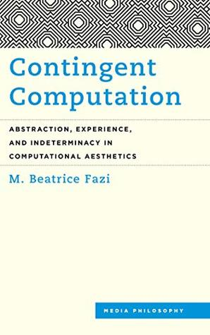 Contingent Computation: Abstraction, Experience, and Indeterminacy in Computational Aesthetics