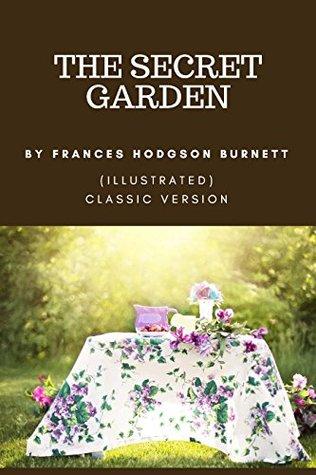 THE SECRET GARDEN BY FRANCES HODGSON BURNETT - (illustrated) Classic Version: (illustrated) Classic Version - In Honor of Lisa Hart's 9th Birthday