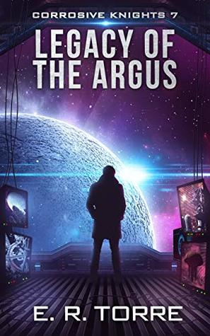 Legacy of the Argus (Corrosive Knights Book 7)