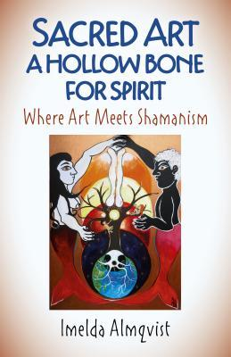 Sacred Art - A Hollow Bone for Spirit: Where Art Meets Shamanism