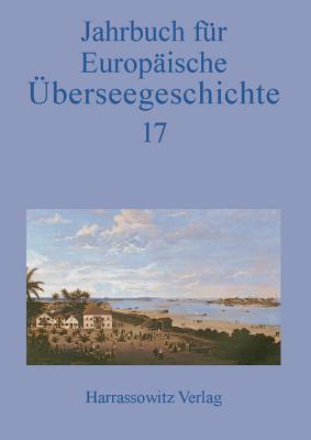 Jahrbuch Fur Europaische Uberseegeschichte 17 (2017)