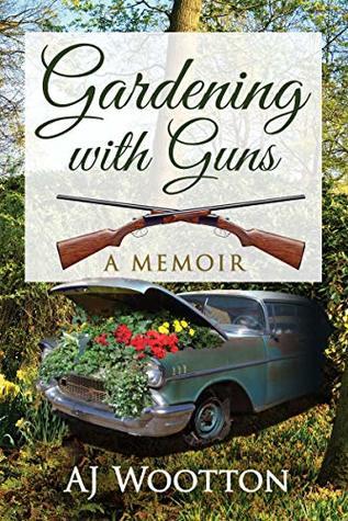 Gardening with Guns: A Memoir