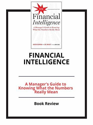 Financial Intelligence, Revised Edition: A Manager's Guide to Knowing What the Numbers Really Mean: Book Review