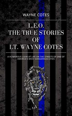 L.E.O.: The True Stories of Lt. Wayne Cotes