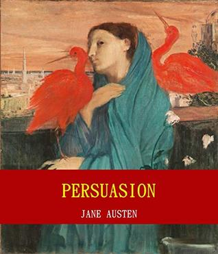 Persuasion (Unabridged Content) (Famous Classic Author's Work) (ANNOTATED)