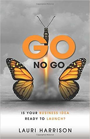Go. No Go.: Is Your Business Idea Ready to Launch?