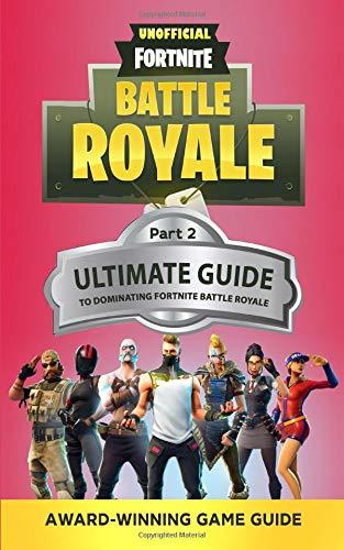 Fortnite: The Ultimate Guide to Dominating Fortnite Battle Royale: Part 2