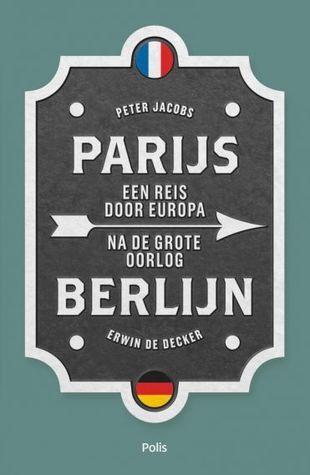 Parijs Berlijn. Een reis door Europa na de Grote Oorlog