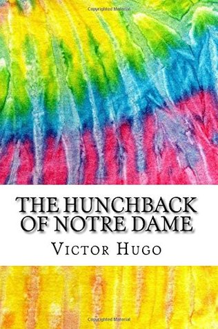 The Hunchback of Notre Dame: Includes MLA Style Citations for Scholarly Secondary Sources, Peer-Reviewed Journal Articles and Critical Essays
