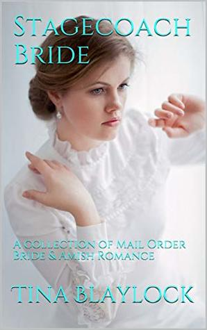 Stagecoach Bride: A collection of Mail Order Bride & Amish Romance