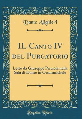 Il Canto IV del Purgatorio: Letto Da Giuseppe Picci�la Nella Sala Di Dante in Orsanmichele