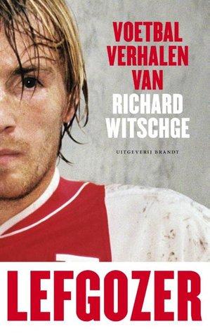 Lefgozer: Voetbalverhalen van Richard Witschge