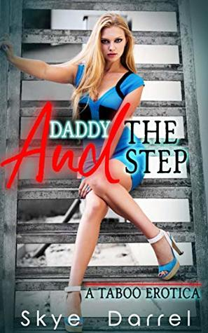 Daddy and the Step: A Taboo Erotica (Dirty Brats Book 10)