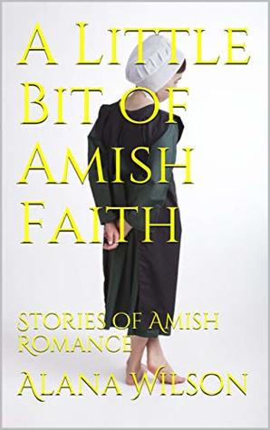 A Little Bit of Amish Faith: Stories of Amish Romance