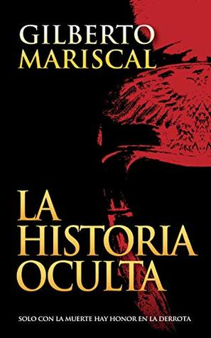 La Historia Oculta: Solo con la muerte hay honor en la derrota