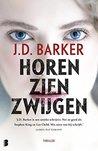 Horen, zien, zwijgen by J.D. Barker