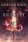 Bright We Burn by Kiersten White