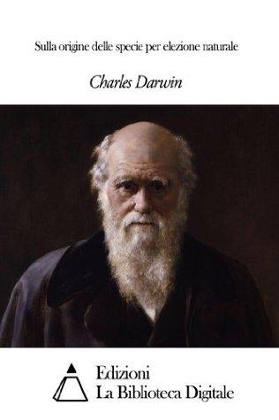 Sulla origine delle specie per elezione naturale