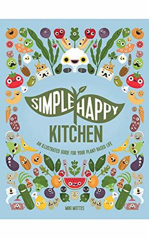 Simple Happy Kitchen: An illustrated vegan guide
