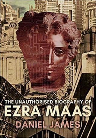 The Unauthorised Biography of Ezra Maas