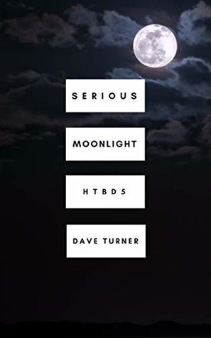 Serious Moonlight (The 'How To Be Dead' Comedy Horror Series Book 5)