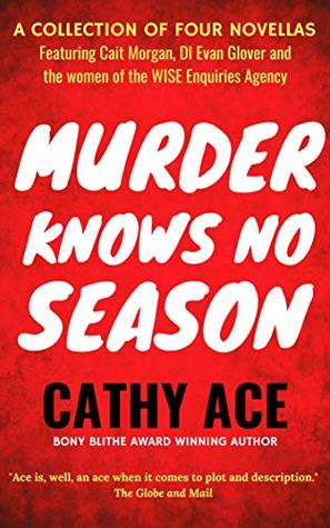 Murder Knows No Season: 4 novellas featuring Cait Morgan, the WISE women & DI Glover