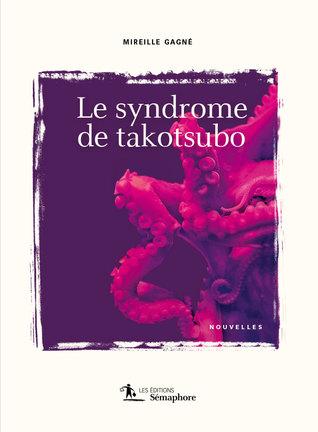 Le syndrome Takotsubo