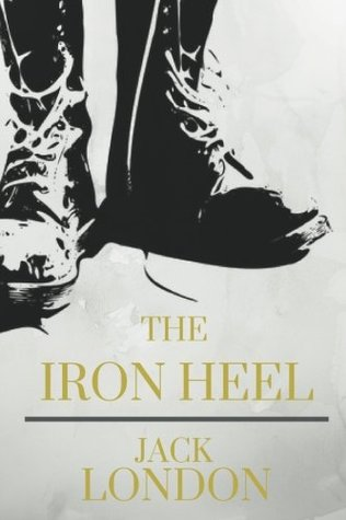 The Iron Heel by Jack London: The Iron Heel by Jack London