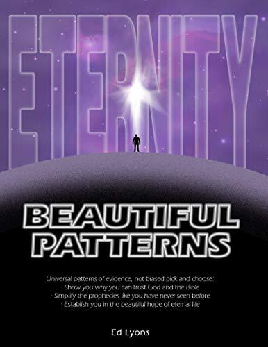 Beautiful Patterns: Universal patterns of evidence: Show why you can trust God and the Bible; Simplify the prophecies like never before; Establish you ... (Eternity Explained for Adventists Book 1)