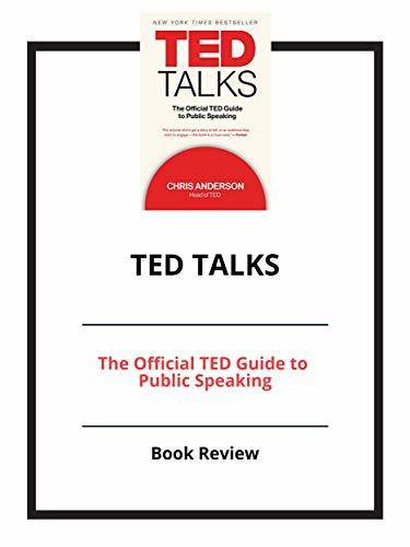 TED Talks: The Official TED Guide to Public Speaking: Book Review