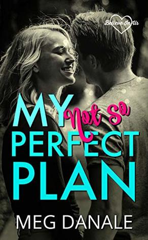 My (Not So) Perfect Plan: Clean YA Romance (Believe in Us Book 2)