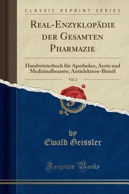 Real-Enzyklop�die Der Gesamten Pharmazie, Vol. 2: Handw�rterbuch F�r Apotheker, �rzte Und Medizinalbeamte; Antielektron-Birn�l