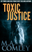 Toxic Justice by M.A. Comley